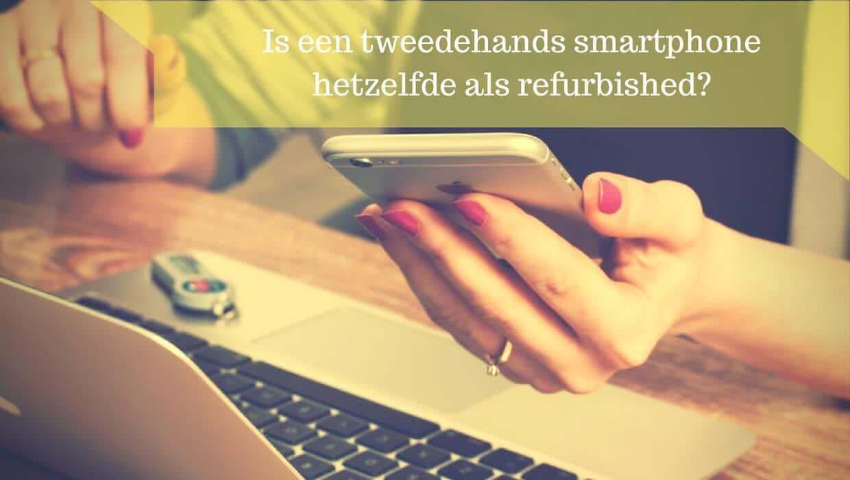 Is een tweedehands smartphone hetzelfde als refurbished?